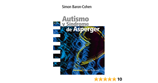 Autismo Y Síndrome De Asperger Alianza Ensayo Spanish Edition 9788420669410 Baron Cohen Simon Chaparro Martínez Sandra Books