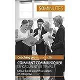 Comment communiquer efficacement au travail ?: Le b.a.-ba de la communication en entreprise (Coaching pro t. 36) (French Edition)