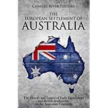 The European Settlement of Australia: The History and Legacy of Early Expeditions and British Settlements on the Australian Continent