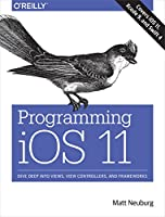 Programming iOS 11: Dive Deep into Views, View Controllers, and Frameworks Front Cover