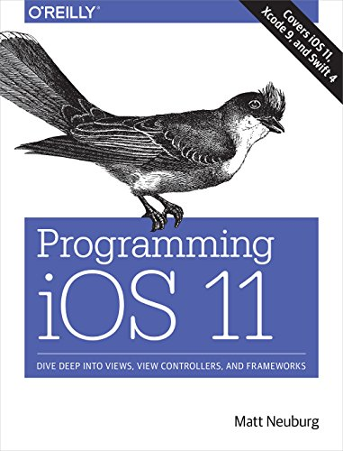Programming iOS 11: Dive Deep into Views, View Controllers, and Frameworks by O'Reilly Media