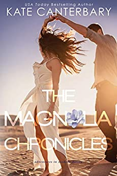 The Magnolia Chronicles: Adventures in Modern Dating by [Canterbary, Kate]