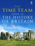 The Time Team Guide to the History of Britain: Everything You Need to Know About Our History Since 650 000 BC