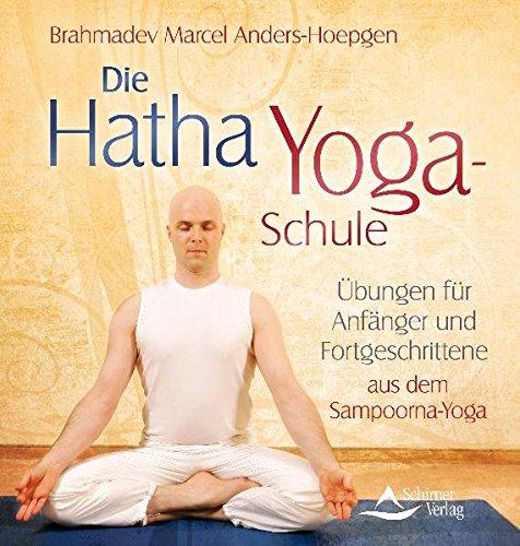 Die Hatha-Yoga-Schule: Übungen für Anfänger und Fortgeschrittene aus dem Sampoorna-Yoga