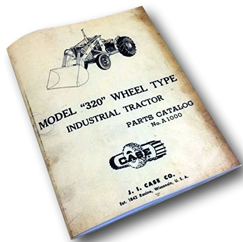 J I Case 320 Wheel Type Industrial Loader Tractor Parts Catalog Manual