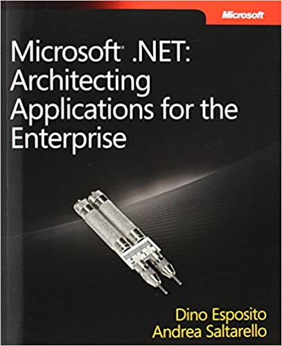 Microsoft® .NET: Architecting Applications for the Enterprise (Developer Reference)