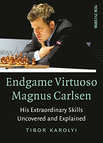 Endgame Virtuoso Magnus Carlsen: His Extraordinary Skills Uncovered And Explained - Tibor Karolyi