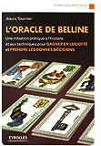 L'oracle de Belline: Une initiation pratique à l'histoire et aux techniques pour gagner en lucidité et prendre les bonnes décisions