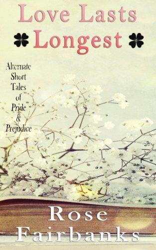 Alternate Short - Love Lasts Longest: Alternate Short Tales of Pride and Prejudice