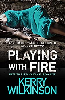 Playing with Fire: An utterly gripping detective thriller with a killer twist (Detective Jessica Daniel thriller series Book 5) by [Wilkinson, Kerry]