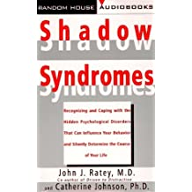 Shadow Syndromes: Recognizing and Coping with the Hidden Psychological Disorders that Can Influenc e Your... by John J. Ratey M.D. (1997-02-04)