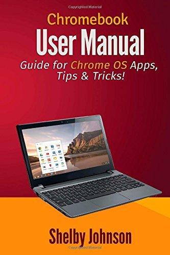Chromebook User Manual: Guide for Chrome OS Apps, Tips & Tricks! by Shelby Johnson (5-Jul-2014) Paperback