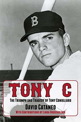 Tony C: The Triumph and Tragedy of Tony Conigliaro