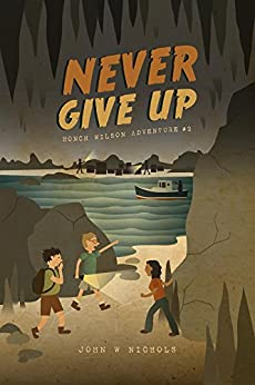Never Give Up: Honch Wilson Adventure #2 by [Nichols, John W]