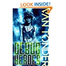 Debug Heroes: Dark Dystopian Science Fiction (The Phoenix Code Book 2)