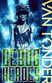 Debug Heroes: Dark Dystopian Science Fiction (The Phoenix Code Book 2) by [van Tonder, Ronel]