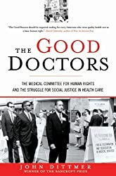 The Good Doctors: The Medical Committee for Human Rights and the Struggle for Social Justice in Health Care by John Dittmer (2010-04-27)