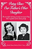 Patsy Cline: Our Father's Other Daughter: The never before told story of country music legend Patsy Cline's real father and her unknown family