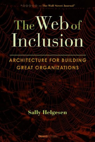 The Web of Inclusion: Architecture for Building Great Organizations by Sally Helgesen (2005-12-01)