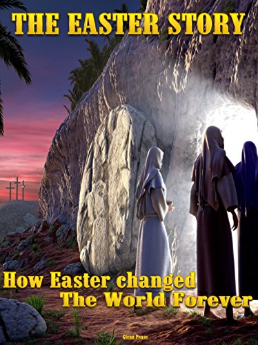 The Easter Story: How Easter changed the world forever by [Pease, Glenn]