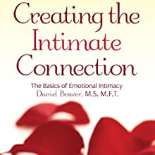 Creating the Intimate Connection: The Basics of Emotional Intimacy Audiobook by Daniel Beaver Narrated by Michael Butler Murray