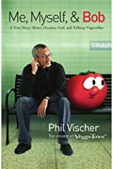 Me, Myself, and Bob: A True Story About Dreams, God, and Talking Vegetables by Vischer, Phil (2008) Paperback Paperback