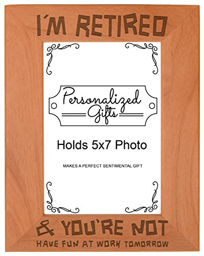 Retirement Gifts Teachers Nurses Coworkers Funny I'm Retired You're Not Have Fun at Work Natural Wood Engraved 5x7 Portrait Picture Frame Wood