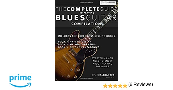 The Complete Guide to Playing Blues Guitar: Compilation: Volume 4 Play Blues Guitar: Amazon.es: Mr Joseph Alexander: Libros en idiomas extranjeros