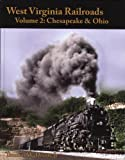 West Virginia Railroads: Volume 2 Chesapeake & Ohio