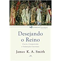 Desejando o Reino - Volume 1. Série Liturgias Culturais
