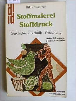 Stoffmalerei Und Stoffdruck: Geschichte, Technik, Gestaltung (DuMont  Taschenbücher ; 75) (German Edition): Hilda Sandtner: 9783770110728:  Amazon.com: Books