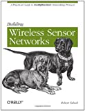 Building Wireless Sensor Networks: with