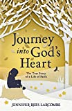 Journey into God's Heart: The True Story of a Life of Faith