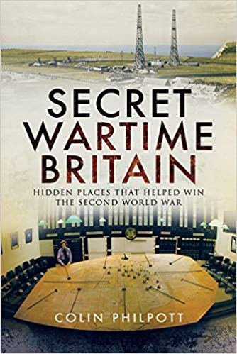 Secret Wartime Britain: Hidden Places that Helped Win the Second World War: Colin Philpott: 9781526735478: Amazon.com: Books