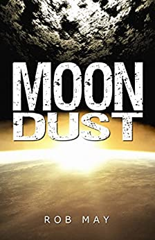 Moon Dust (Alien Disaster Trilogy Book 2) by [May, Rob]