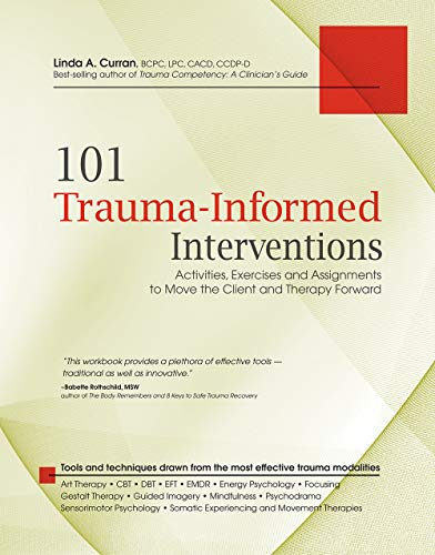 101 Trauma-Informed Interventions: Activities, Exercises and Assignments to Move the Client and Therapy Forward by [Curran, Linda]
