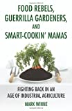 Food Rebels, Guerilla Gardeners, and Smart-Cookin' Mamas, Mark Winne, 0807047333