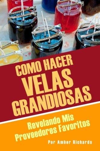 Como Hacer Velas Grandiosas: Revelando Mis Proveedores Favoritos (Spanish Edition)