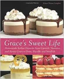 Grace's Sweet Life: Homemade Italian Desserts from Cannoli