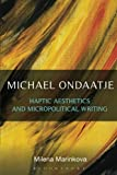 Michael Ondaatje: Haptic Aesthetics and Micropolitical Writing, Milena Marinkova, 162356302X