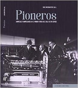 Pioneros: Empresas y empresarios en el primer tercio del siglo XX ...