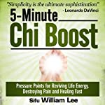 5-Minute Chi Boost - Five Pressure Points for Reviving Life Energy and Healing Fast: Chi Powers for Modern Age | William Lee