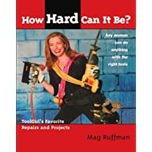 How Hard Can It Be?: Toolgirl's Favorite Repairs And Projects by Mag Ruffman (2005-09-28)