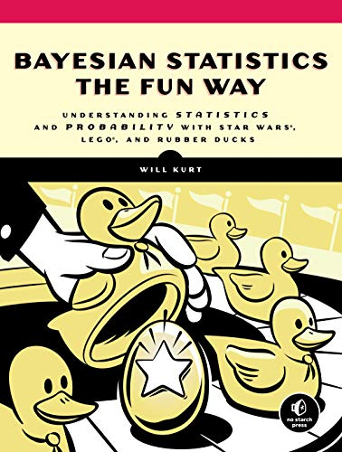 Bayesian Statistics The Fun Way: Understanding Statistics And Probability With Star Wars, Lego, And Rubber Ducks Paperback – July 9, 2019