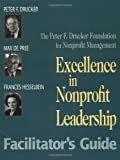 Excellence in Nonprofit Leadership Facilitator's Guide : Facilitator's Guide, Drucker, Peter F. and Hesselbein, Frances, 0787943983