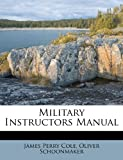 Military Instructors Manual, James Perry Cole and Oliver Schoonmaker, 1286013259