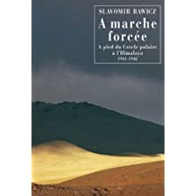 À marche forcée: À pied du Cercle polaire à l'Himalaya 1941-1942 (Littérature étrangère)