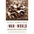 The War of the World: Twentieth-Century Conflict and the Descent of the West