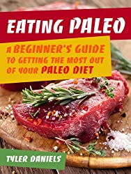 Eating Paleo: A Beginner's Guide to Getting the Most out of Your Paleo Diet