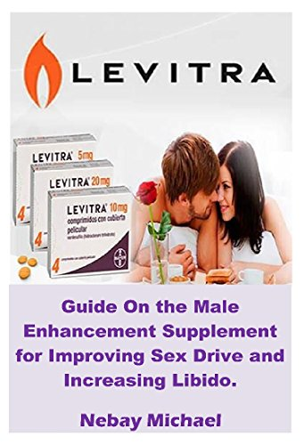 LEVITRA: Guide On the Male Enhancement Supplement for Improving Sex Drive and Increasing Libido.